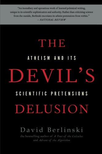 The Devil's Delusion: Atheism and its Scientific Pretensions: David Berlinski: 9780465019373: Amazon.com: Books