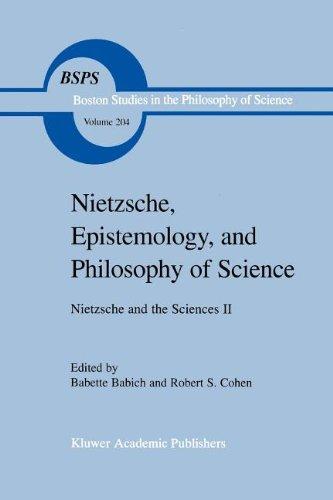 Nietzsche, Epistemology, and Philosophy of Science: Nietzsche and the Sciences II (Boston Studies in the Philosophy and