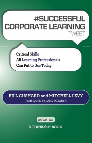#SUCCESSFUL CORPORATE LEARNING tweet Book02: Critical Skills All Learning Professionals Can Put to U