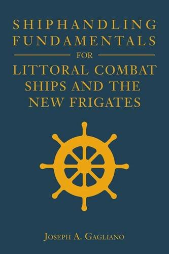Shiphandling Fundamentals for Littoral Combat Ships and the New Frigates (Blue & Gold Professional Series) PDF