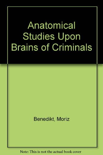 Anatomical Studies Upon Brains of Criminals (The Historical foundations of forensic psychiatry and psychology)