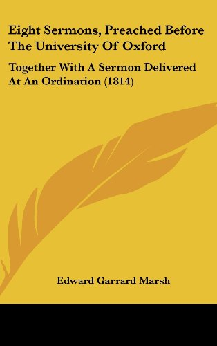 Eight Sermons, Preached Before the University of Oxford: Together with a Sermon Delivered at an Ordination (1814)