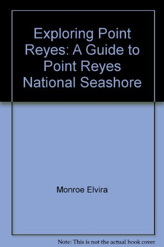 Exploring Point Reyes: A Guide to Point Reyes National Seashore, Arnot, Phil; Monroe, Elvira