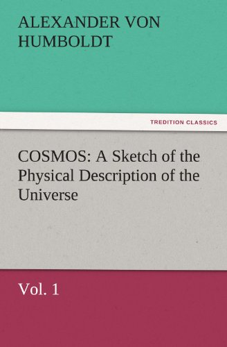 COSMOS: A Sketch of the Physical Description of the Universe, Vol. 1 (TREDITION CLASSICS) Picture