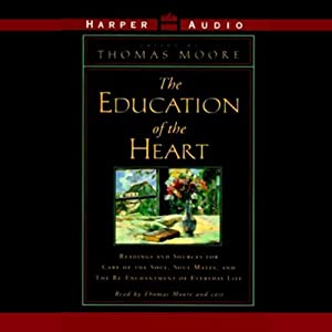 Education of the Heart: Readings and Sources from Care of the Soul, Soul Mates, and The Re-Enchantment | [Thomas Moore]