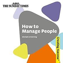 How to Manage People: Creating Success Series | Livre audio Auteur(s) : Michael Armstrong Narrateur(s) : Rachel Atkins