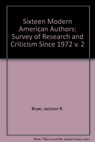 Sixteen Modern American Authors: A Survey of Research and Criticism since 1972
