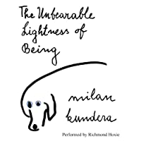 The Unbearable Lightness of Being: A Novel (       UNABRIDGED) by Milan Kundera, Michael Henry Heim (translator) Narrated by Richmond Hoxie