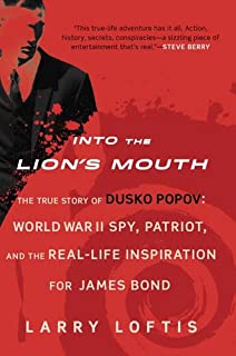 Book Cover: Into the Lion's Mouth: The True Story of Dusko Popov: World War II Spy, Patriot, and the Real-Life Inspiration for James Bond