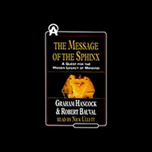 The Message of the Sphinx: A Quest for the Hidden Legacy of Mankind | [Graham Hancock, Robert Bauval]