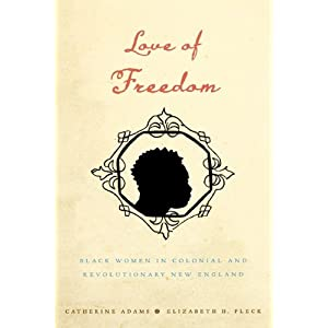 Love of Freedom : Black Women in Colonial and Revolutionary New England