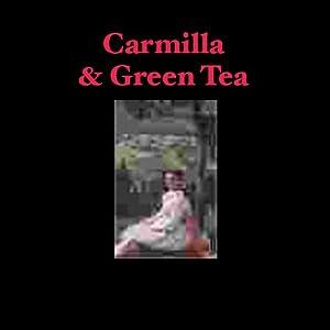 Carmilla & Green Tea | [Joseph Sheridan LeFanu]