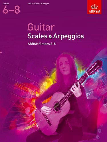 Guitar Scales and Arpeggios, Grades 6-8 (ABRSM Scales & Arpeggios)