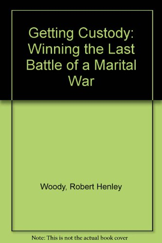 Getting Custody: Winning the Last Battle of a Marital War
