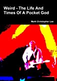 Mark Christopher Lee Weird - The Life And Times Of A Pocket God