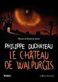 Le Château de Walpurgis: Messes et humour noirs par Philippe Duchateau