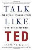Talk Like TED: The 9 Public-Speaking Secrets of the Worlds Top Minds