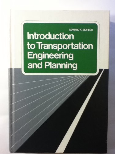 Introduction to Transportation Engineering and Planning, by Edward K. Morlok