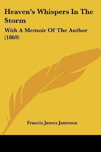 Heaven's Whispers in the Storm: With a Memoir of the Author (1869)