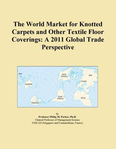 The World Market for Knotted Carpets and Other Textile Floor Coverings: A 2011 Global Trade Perspective