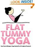 Flat Tummy Yoga: Your Secret Weapon Yoga Guide For A Sculpted Stomach (Just Do Yoga Book 4)