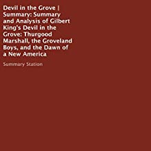 Summary and Analysis of Gilbert King's Devil in the Grove: Thurgood Marshall, the Groveland Boys, and the Dawn of a New America Audiobook by  Summary Station Narrated by Chris Ingalls