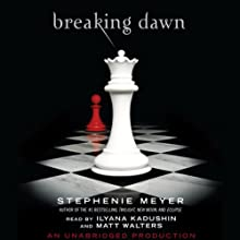 Breaking Dawn: The Twilight Saga, Book 4 (       UNABRIDGED) by Stephenie Meyer Narrated by Ilyana Kadushin, Matt Walters