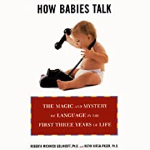 How Babies Talk: The Magic and Mystery of Language in the First Three Years of Life (       UNABRIDGED) by Kathy Hirsh-Pasek, Roberta Golinkoff Narrated by Kristin Dzuiba