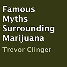 Famous Myths Surrounding Marijuana (       UNABRIDGED) by Trevor Clinger Narrated by Don Colasurd Jr.