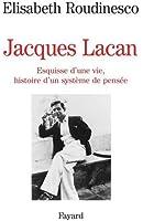 Jacques Lacan. Esquisse d'une vie, histoire d'un système de pensée
