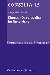 Ciceros ' De re publica' im Unterricht. Interpretationen und Unterrichtsvorschläge. (Lernmaterialien) (Consilia: Kommentare Fur Den Unterricht)