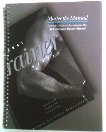 Master the Manual: A Study Guide to Accompany the Ace Personal Trainer Manual