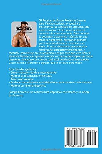 50 Recetas de Barras Proteicas Caseras para Fisicoculturistas: Genere mas Musculo Naturalmente sin usar Suplementos de Creatina o Esteroides Anabolicos