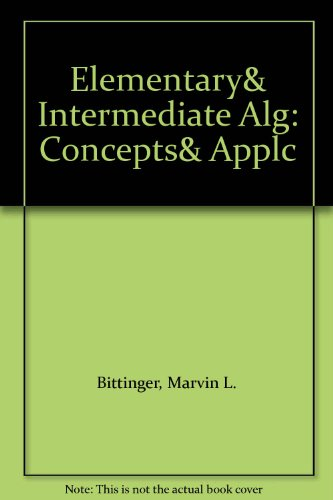 Elementary& Intermediate Alg: Concepts& Applc