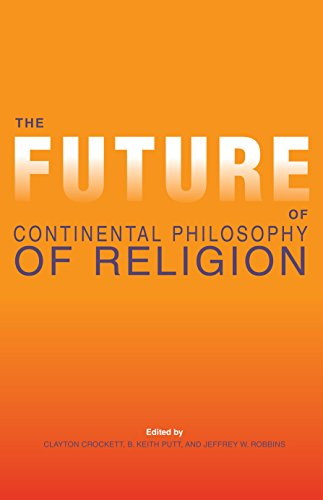 The Future of Continental Philosophy of Religion (Indiana Series in the Philosophy of Religion)