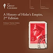 A History of Hitler's Empire, 2nd Edition  by The Great Courses Narrated by Professor Thomas Childers
