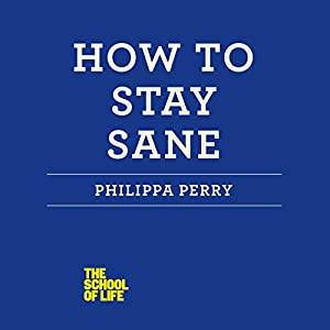 How to Stay Sane: The School of Life | [Philippa Perry]