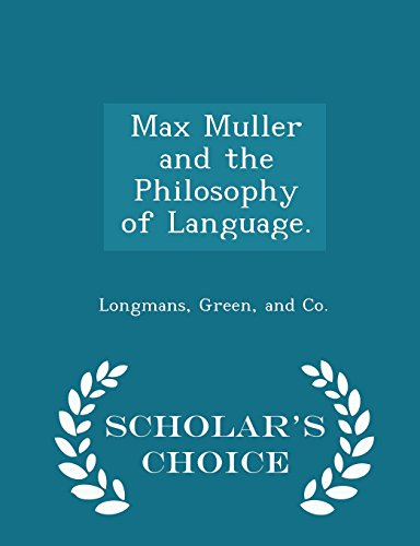 Max Muller and the Philosophy of Language. - Scholar's Choice Edition