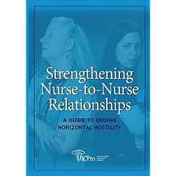 Strengthening Nurse-to-Nurse Relationships: Guide to Ending Horizontal Hostility