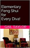 Elementary Feng Shui for Every Diva! (Diva's Guide to the Fabulous Life Book 2)