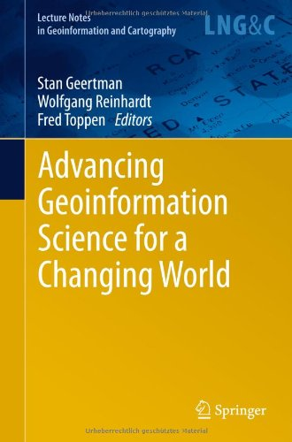 Advancing Geoinformation Science for a Changing World (Lecture Notes in Geoinformation and Cartography)