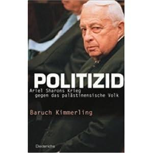 Politizid. Ariel Sharons Krieg gegen das palästinensische Volk