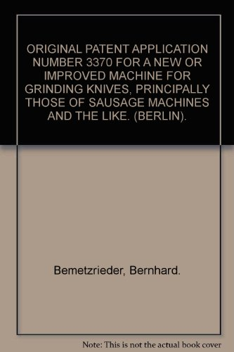 Original Patent Application Number 3370 For A New Or Improved Machine For Grinding Knives, Principally Those Of Sausage Machines And The Like. (Berlin).