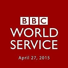 BBC Newshour, April 27, 2015  by Owen Bennett-Jones, Lyse Doucet, Robin Lustig, Razia Iqbal, James Coomarasamy, Julian Marshall Narrated by BBC Newshour