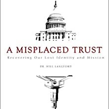 A Misplaced Trust: Recovering Our Lost Identity and Mission (       UNABRIDGED) by Dr. Will Langford Narrated by Josh Kilbourne