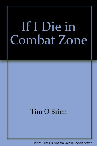 an analysis of tim obriens tale if i die in a combat zone Erikas unit helps combat troops  a tale of two heroes  every 25 seconds,an american will have a coron ary event,and every 60 seconds someone will die.