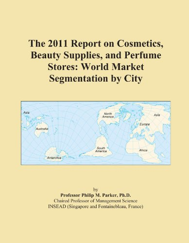 The 2011 Report on Cosmetics, Beauty Supplies, and Perfume Stores: World Market Segmentation by City