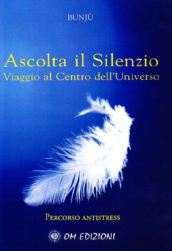 ascolta-il-silenzio-percorso-antistress-viaggio-al-centro-delluniverso-con-cd-audio
