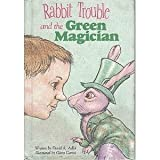 Rabbit Trouble and the Green Magician (Weekly Reader)