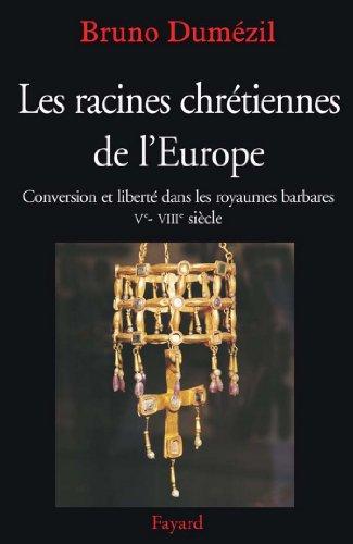 Les racines chrétiennes de l'Europe : Conversion et liberté dans les royaumes barbares Ve - VIIIe siècle (Nouvelles Etudes Historiques)